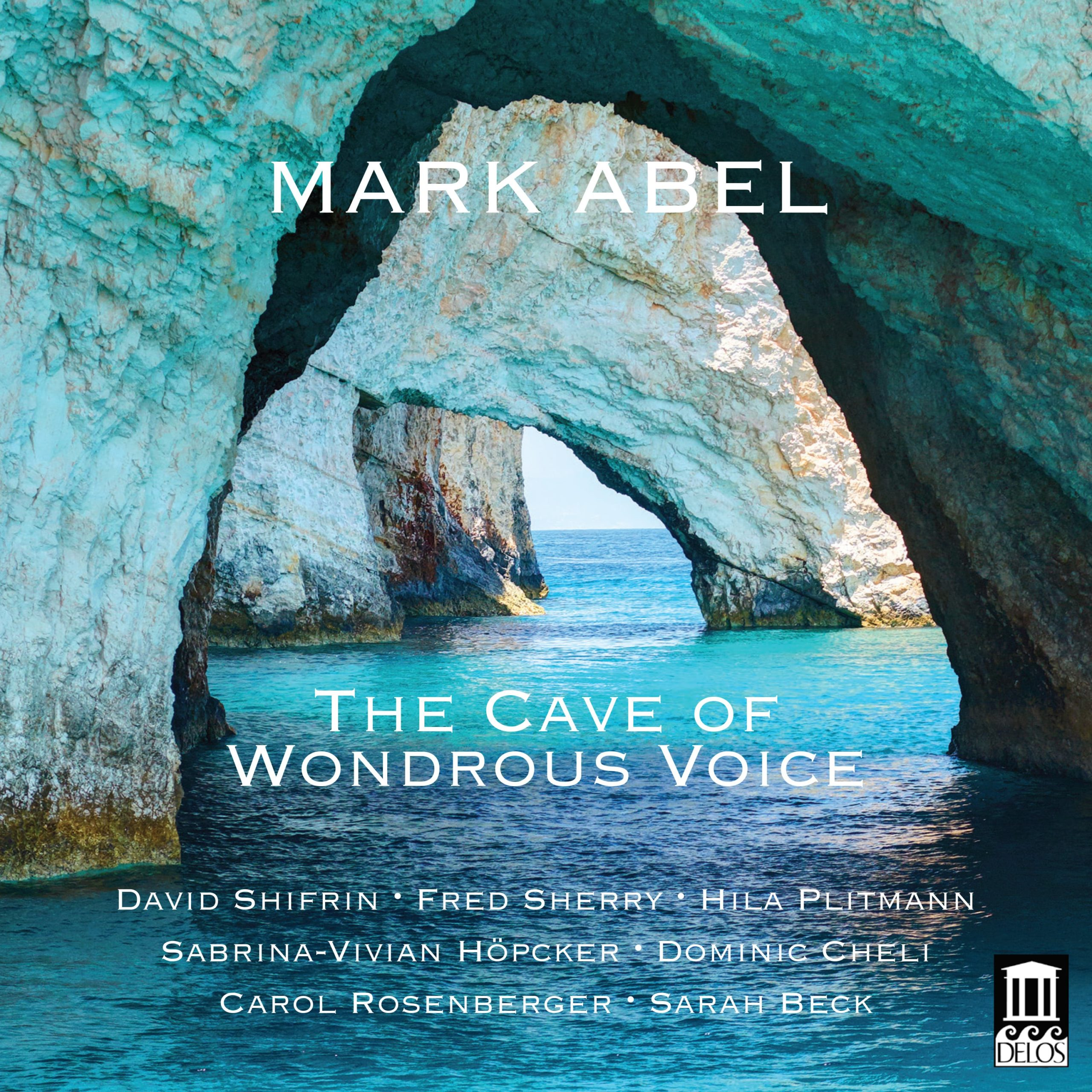 The Cave of Wondrous Voice: Chamber Music and Songs of Mark Abel